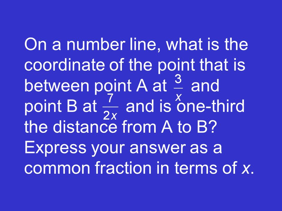 On a number line, what is the coordinate of the point that is between point A at and point B at and is one-third the distance from A to B.