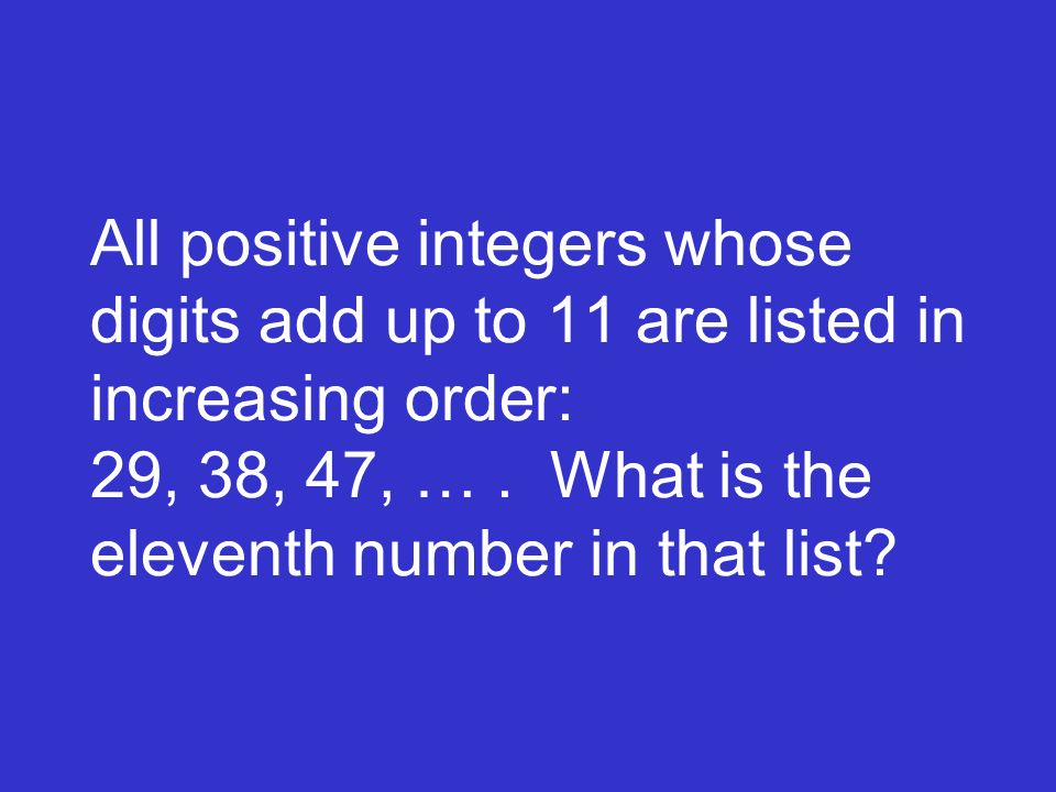 All positive integers whose digits add up to 11 are listed in increasing order: 29, 38, 47, … .