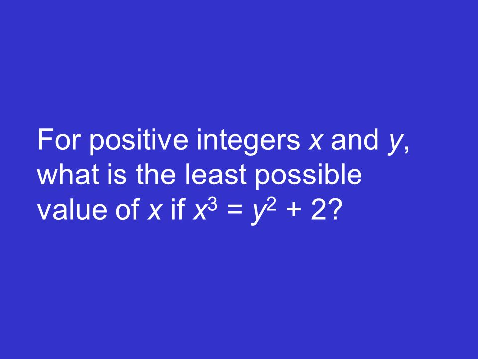 For positive integers x and y, what is the least possible value of x if x3 = y2 + 2