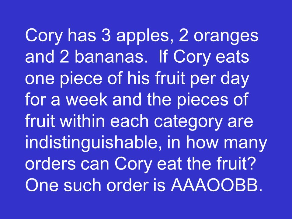 Cory has 3 apples, 2 oranges and 2 bananas