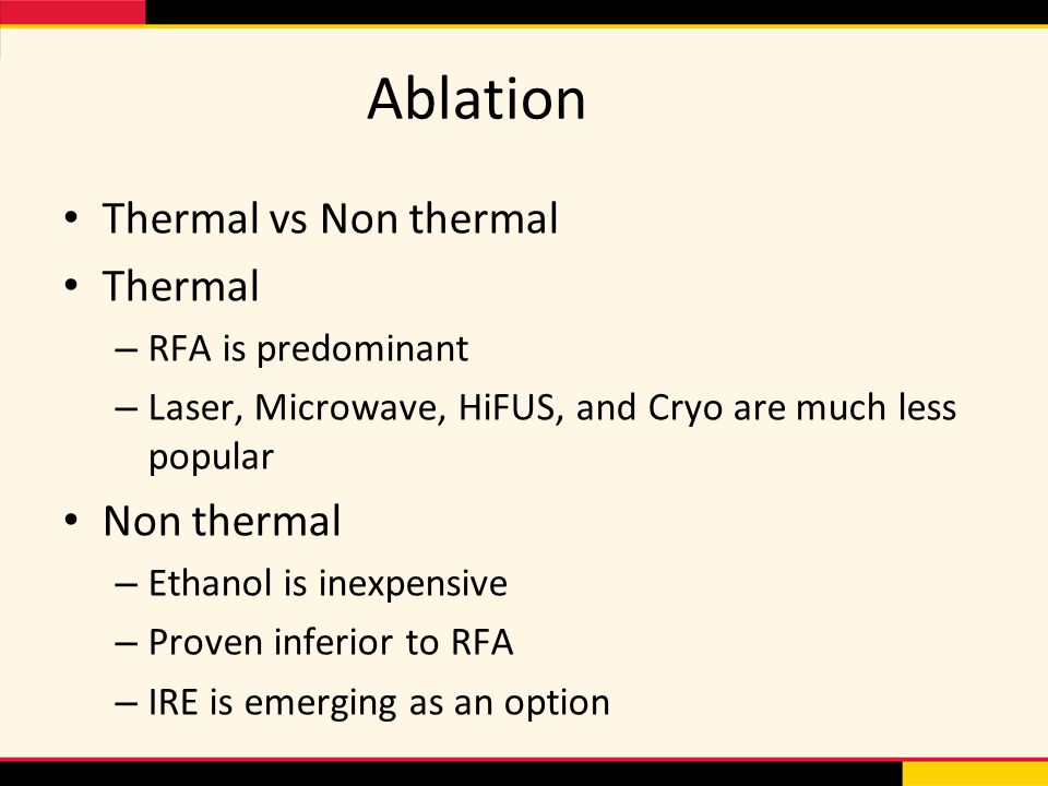 Ablation Thermal vs Non thermal Thermal Non thermal RFA is predominant