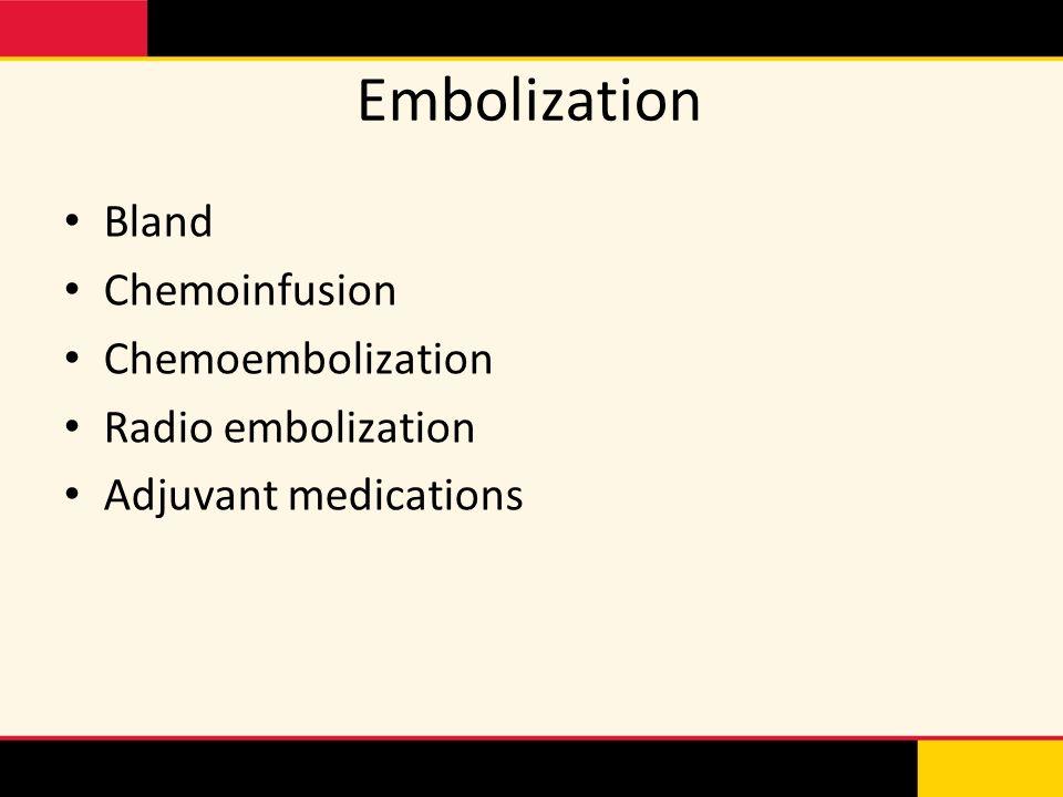 Embolization Bland Chemoinfusion Chemoembolization Radio embolization