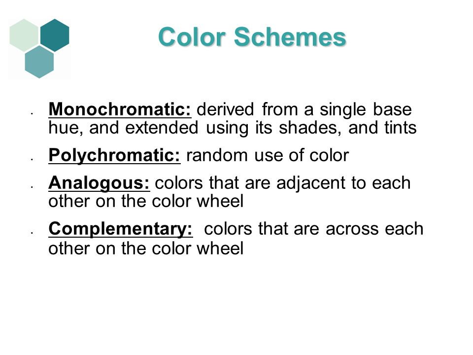 Color Schemes Monochromatic: derived from a single base hue, and extended using its shades, and tints.