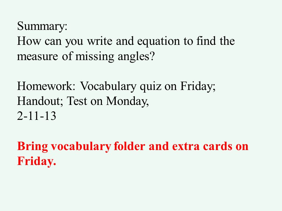 Summary: How can you write and equation to find the measure of missing angles Homework: Vocabulary quiz on Friday; Handout; Test on Monday,