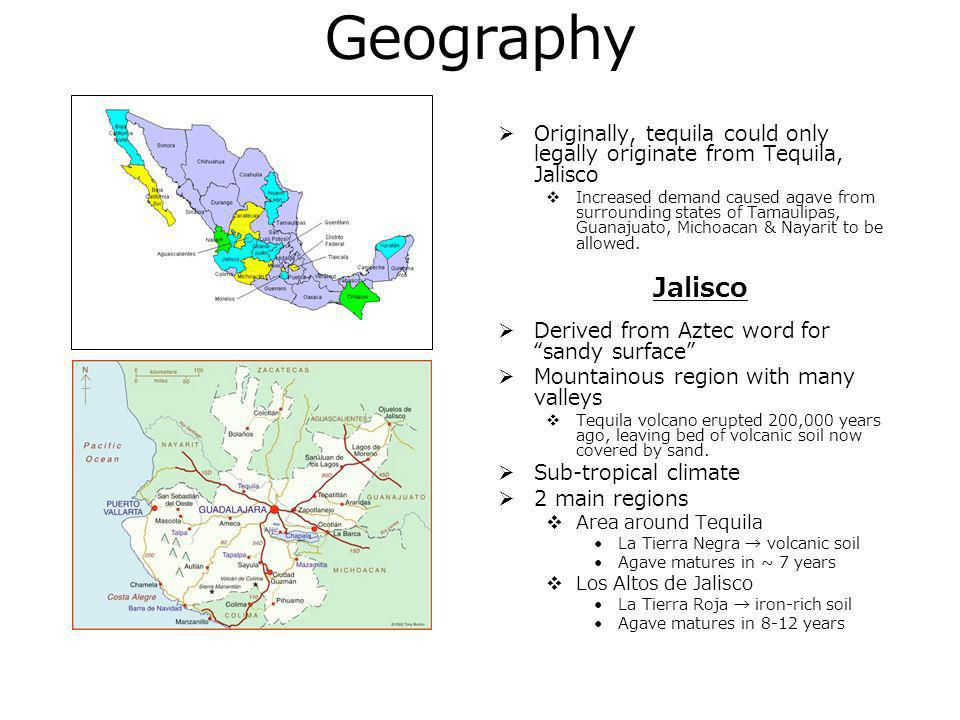 Geography Originally, tequila could only legally originate from Tequila, Jalisco.