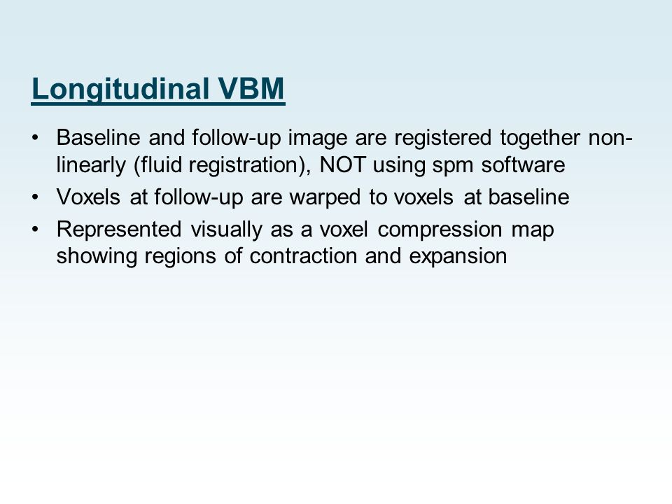 Longitudinal VBM Baseline and follow-up image are registered together non-linearly (fluid registration), NOT using spm software.