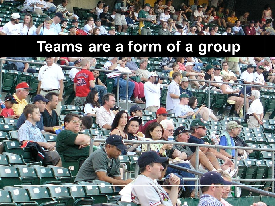 Teams are a form of a group