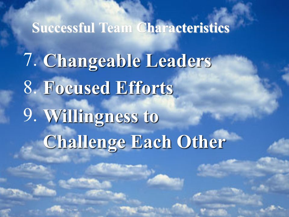 7. Changeable Leaders 8. Focused Efforts 9. Willingness to