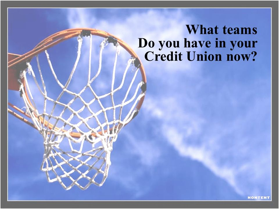 What teams Do you have in your Credit Union now