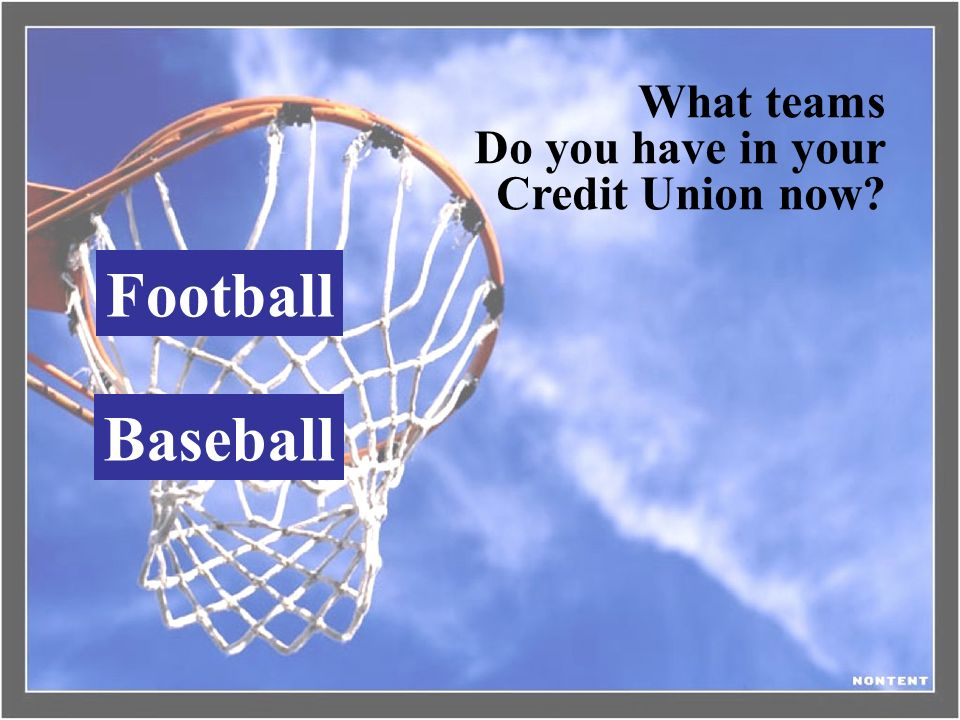 What teams Do you have in your Credit Union now Football Baseball