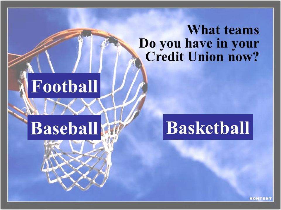 Football Baseball Basketball What teams Do you have in your