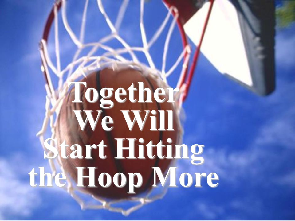 Together We Will Start Hitting the Hoop More