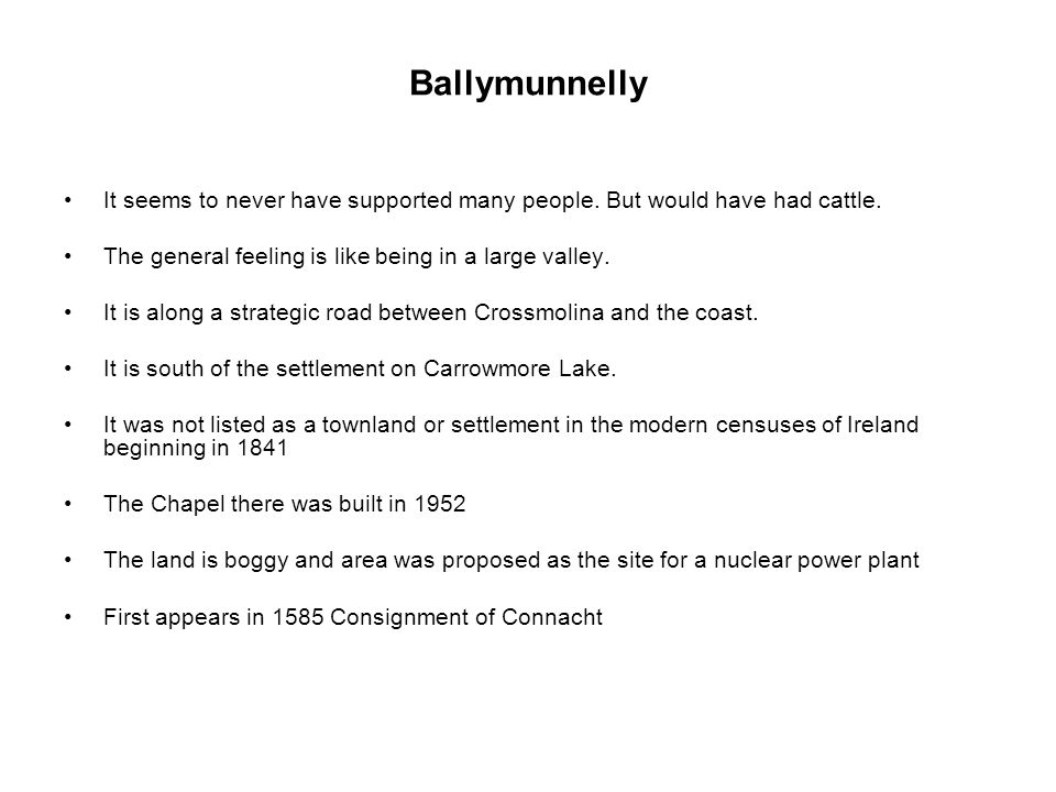 Ballymunnelly It seems to never have supported many people. But would have had cattle. The general feeling is like being in a large valley.