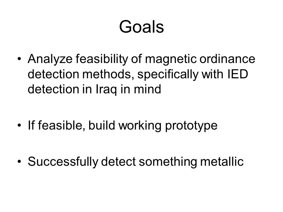 Goals Analyze feasibility of magnetic ordinance detection methods, specifically with IED detection in Iraq in mind.