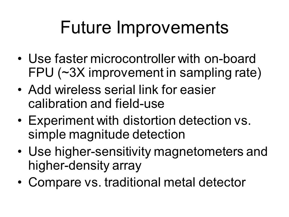 Future Improvements Use faster microcontroller with on-board FPU (~3X improvement in sampling rate)