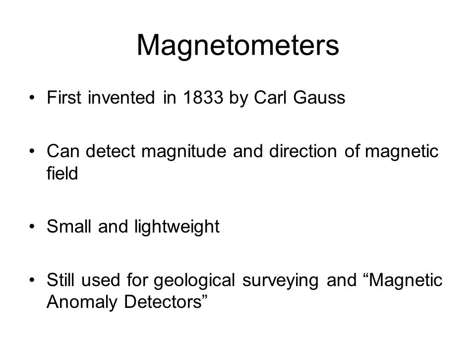 Magnetometers First invented in 1833 by Carl Gauss
