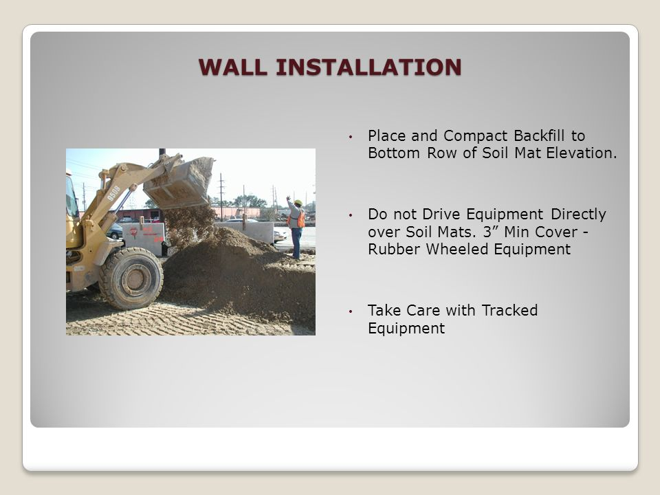 WALL INSTALLATIONPlace and Compact Backfill to Bottom Row of Soil Mat Elevation.