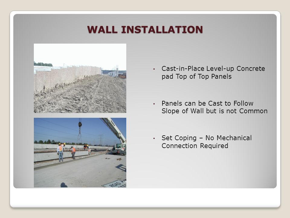 WALL INSTALLATIONCast-in-Place Level-up Concrete pad Top of Top Panels. Panels can be Cast to Follow Slope of Wall but is not Common.