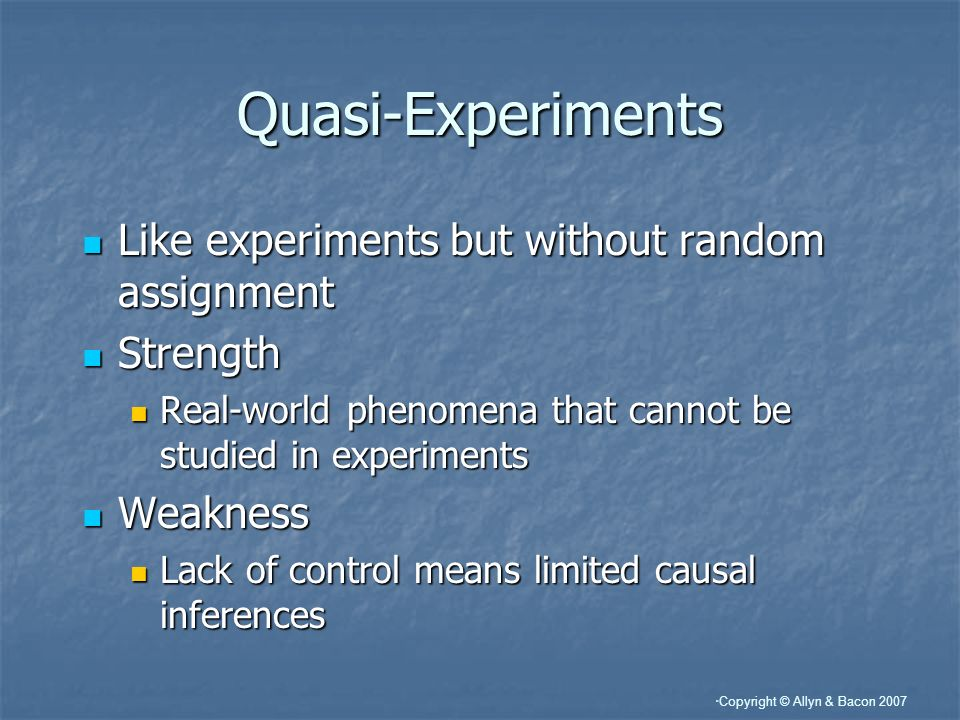 Quasi-Experiments Like experiments but without random assignment