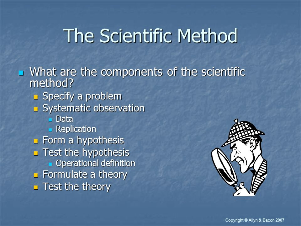 The Scientific Method What are the components of the scientific method Specify a problem. Systematic observation.