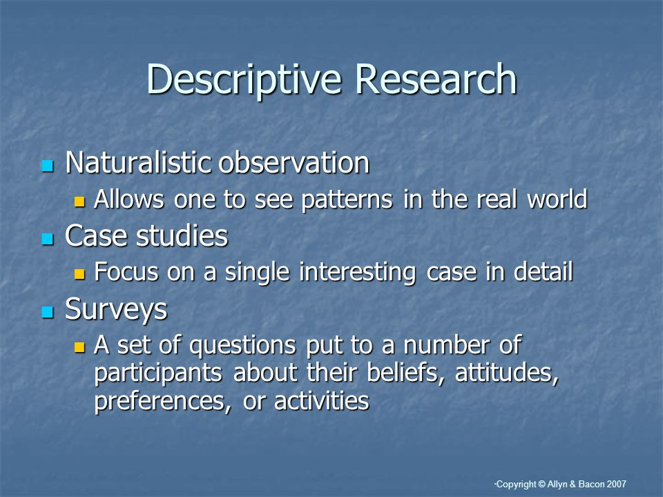 Descriptive Research Naturalistic observation Case studies Surveys