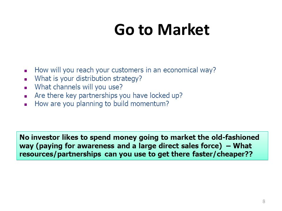 Go to Market How will you reach your customers in an economical way