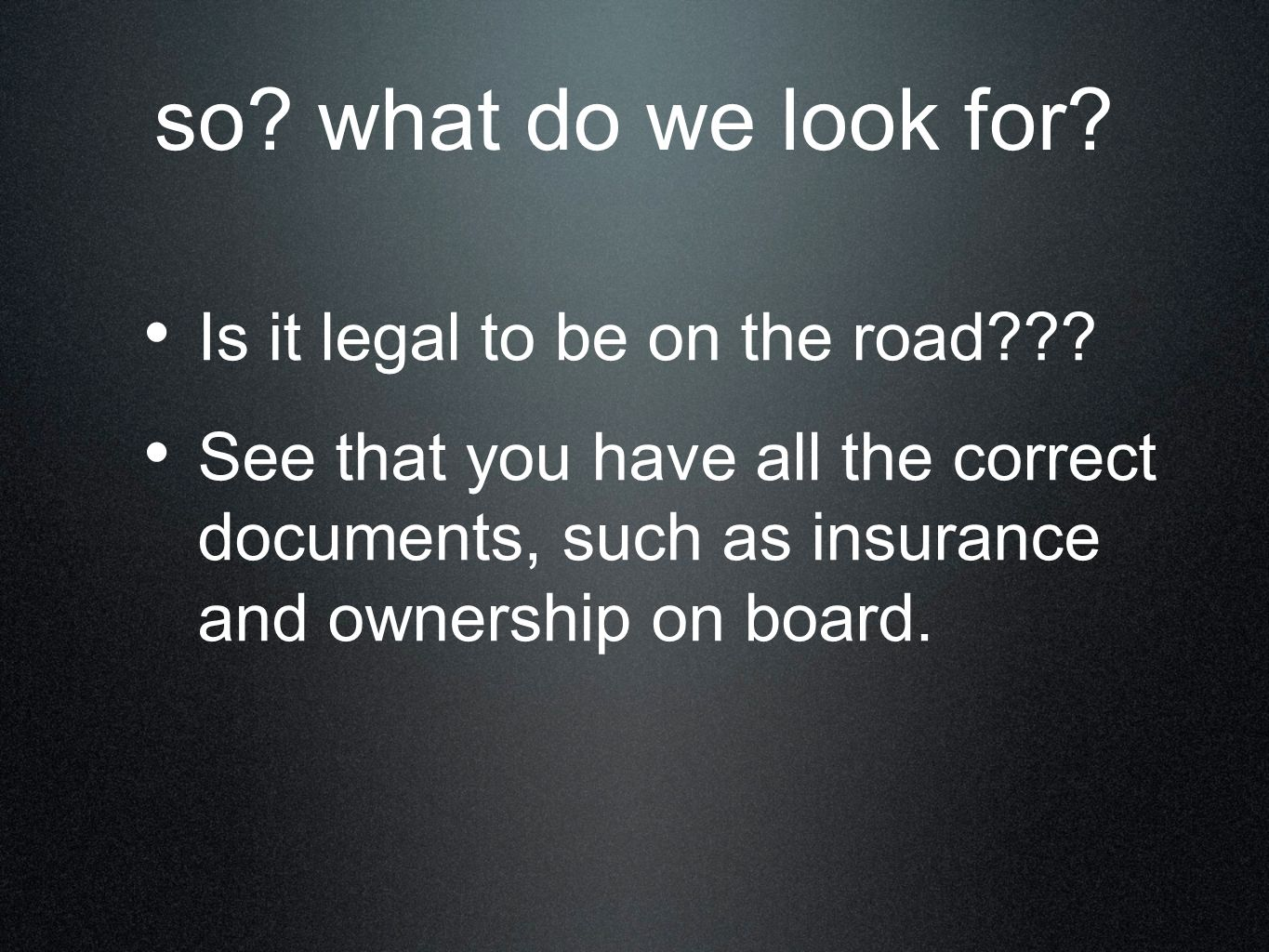 so what do we look for Is it legal to be on the road