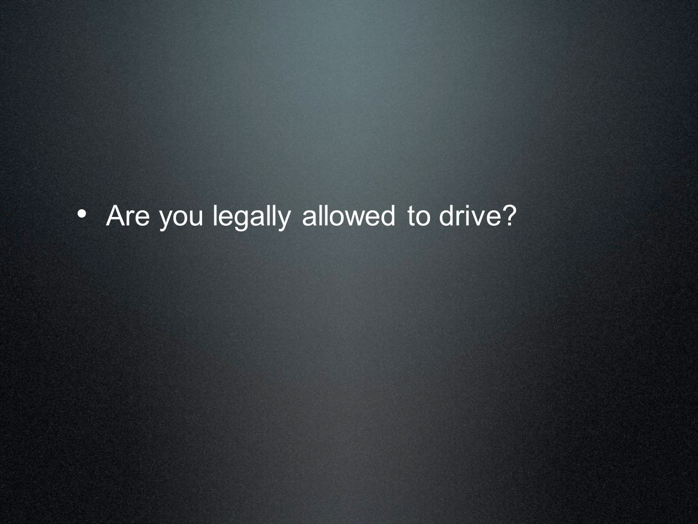 Are you legally allowed to drive