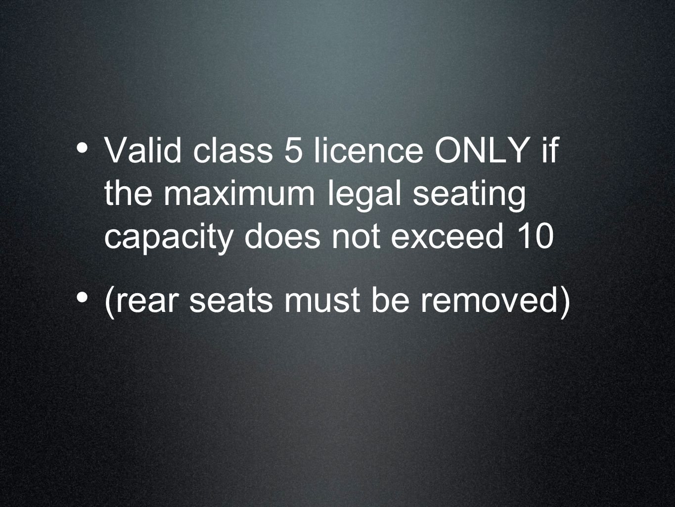 Valid class 5 licence ONLY if the maximum legal seating capacity does not exceed 10