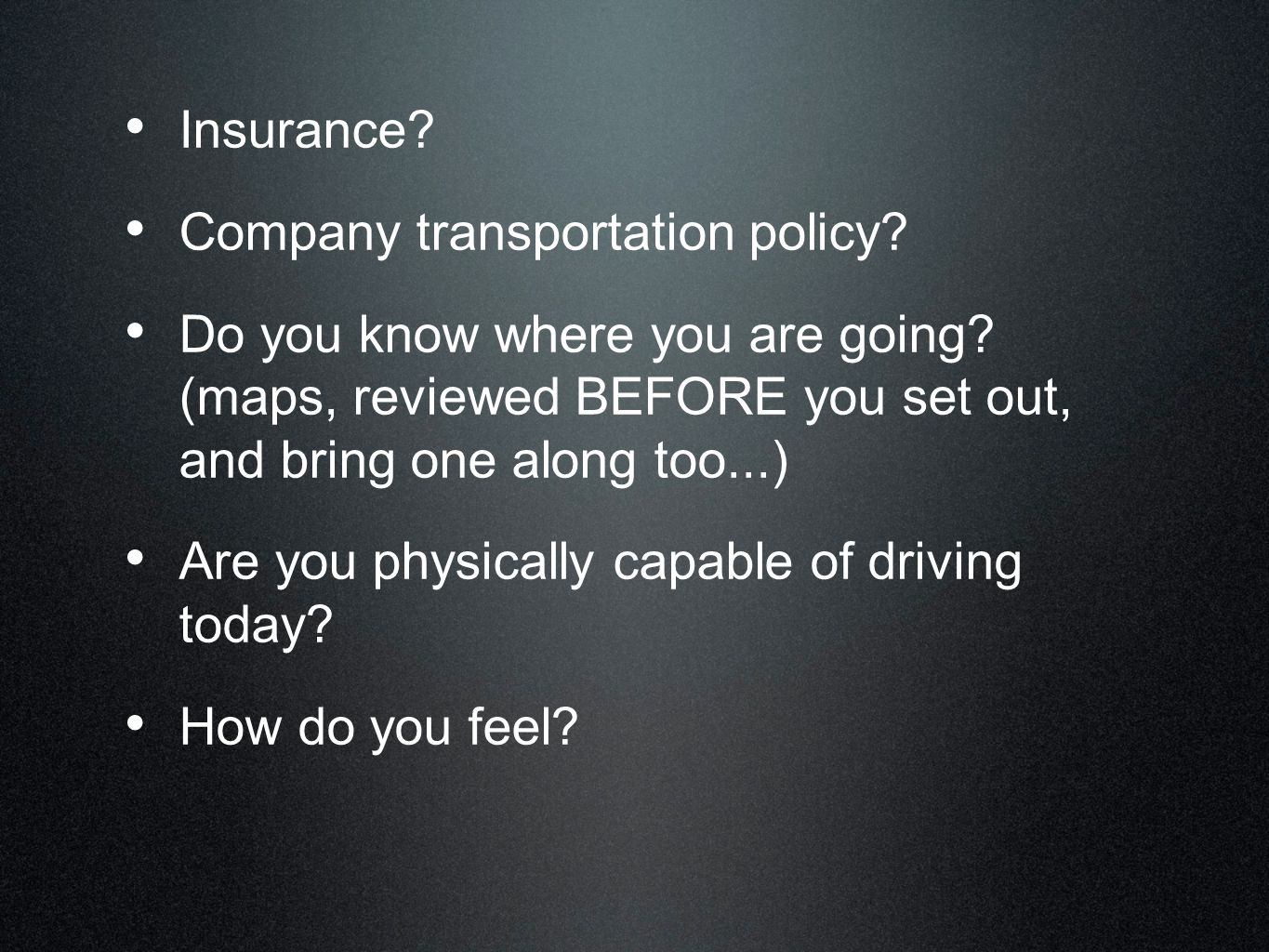 Insurance Company transportation policy Do you know where you are going (maps, reviewed BEFORE you set out, and bring one along too...)