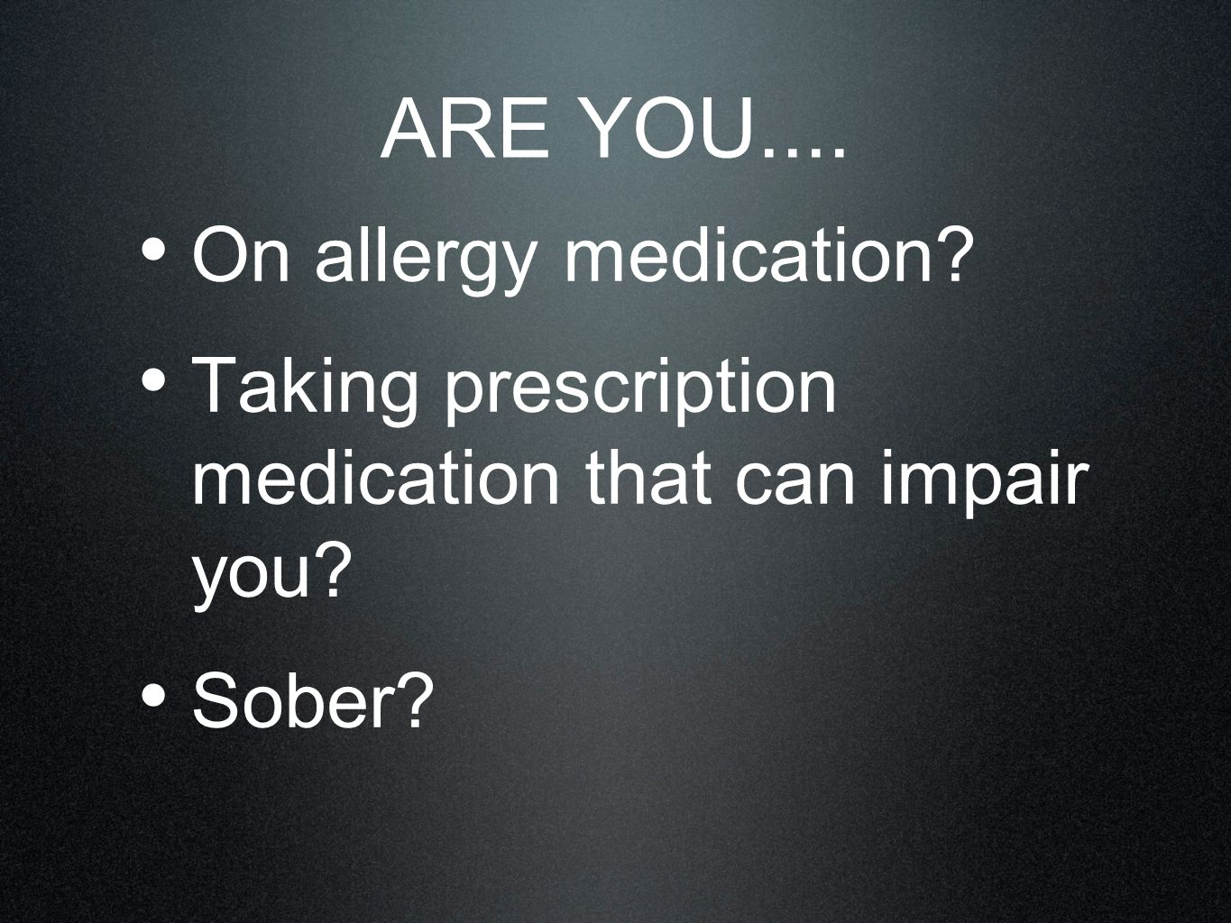 ARE YOU.... On allergy medication
