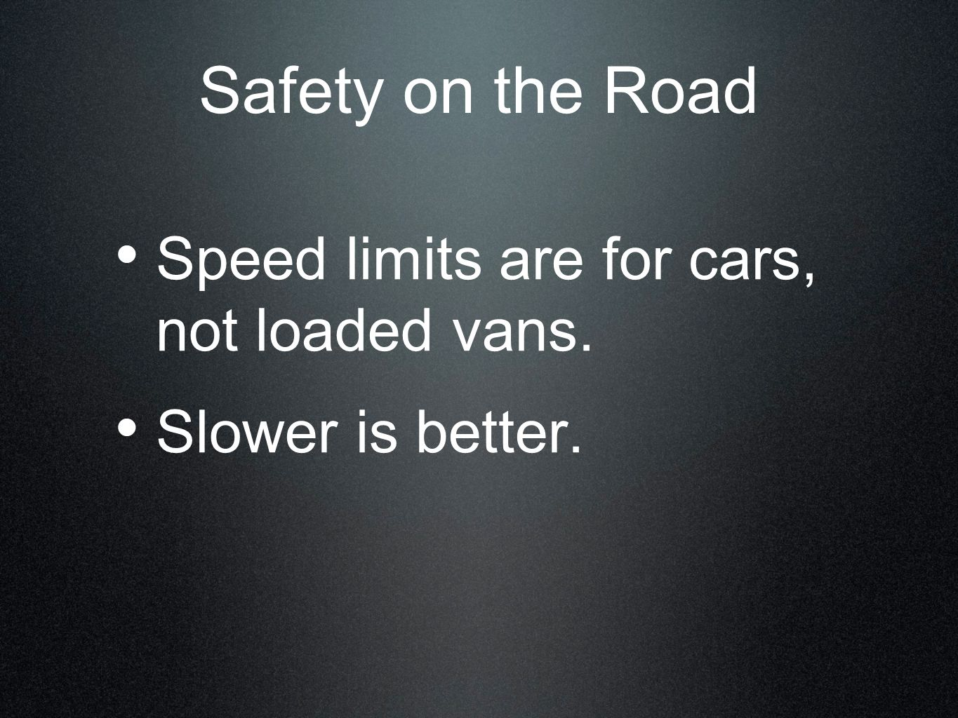 Safety on the Road Speed limits are for cars, not loaded vans.
