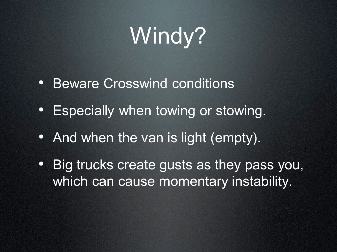 Windy Beware Crosswind conditions Especially when towing or stowing.