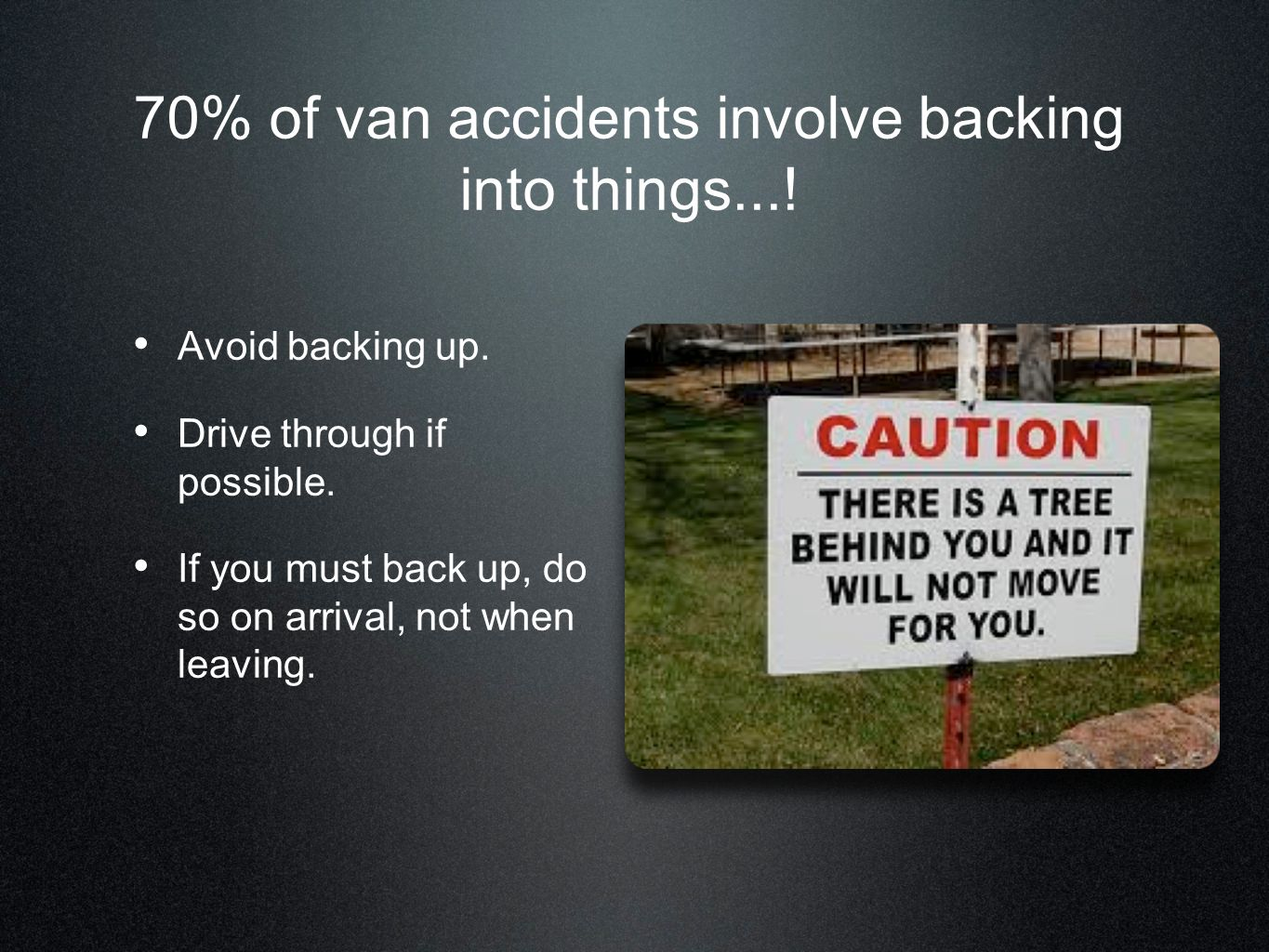 70% of van accidents involve backing into things...!