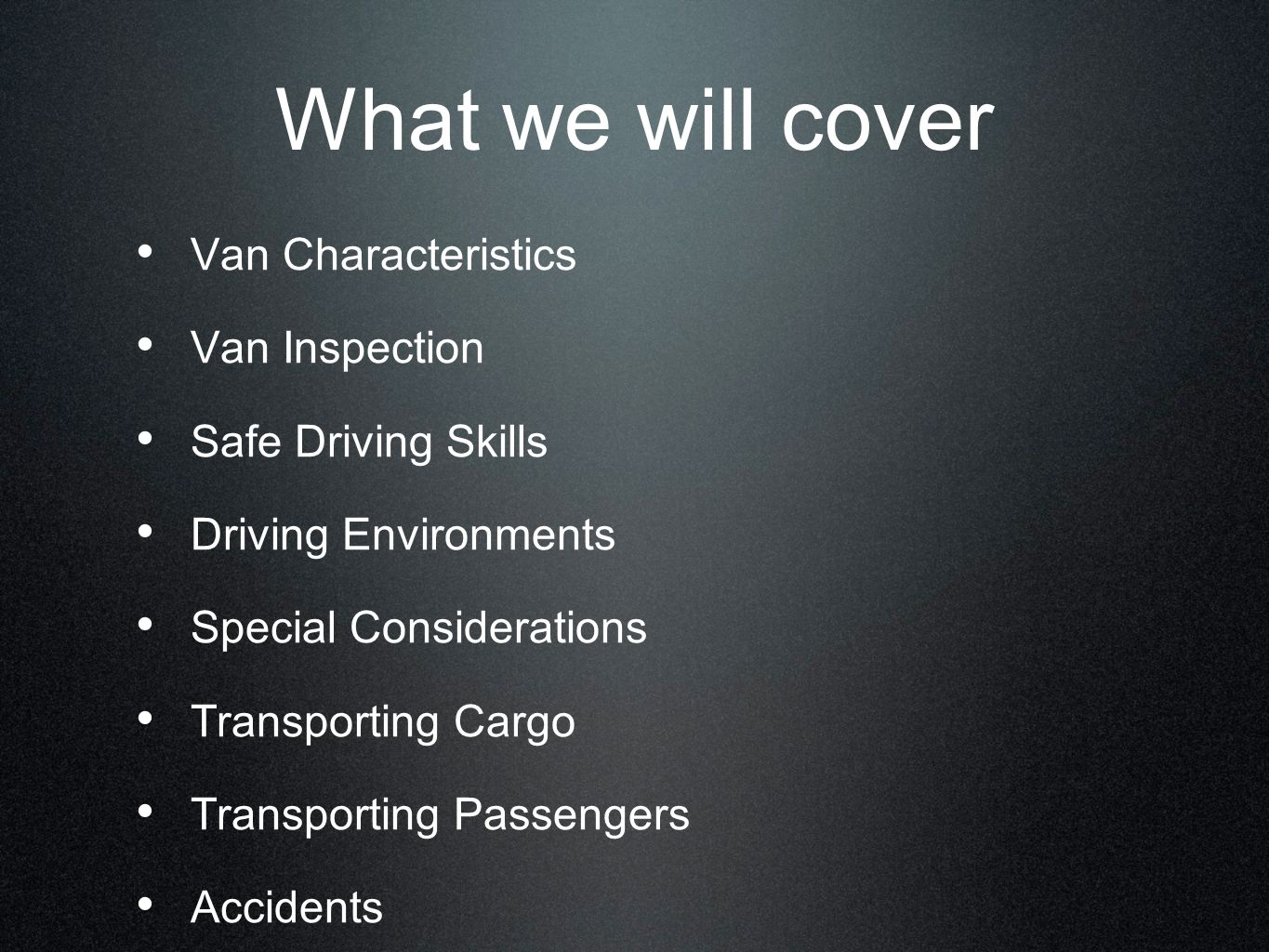 What we will cover Van Characteristics Van Inspection