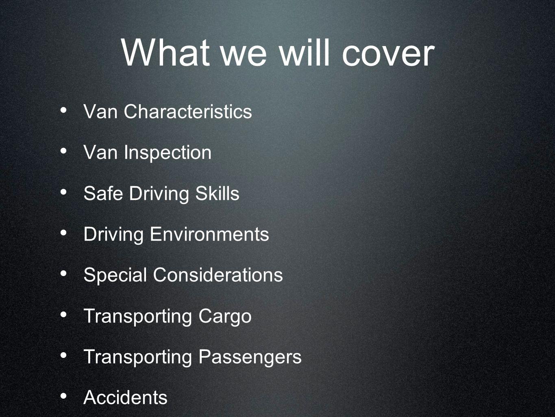 What we will cover Van Characteristics Van Inspection