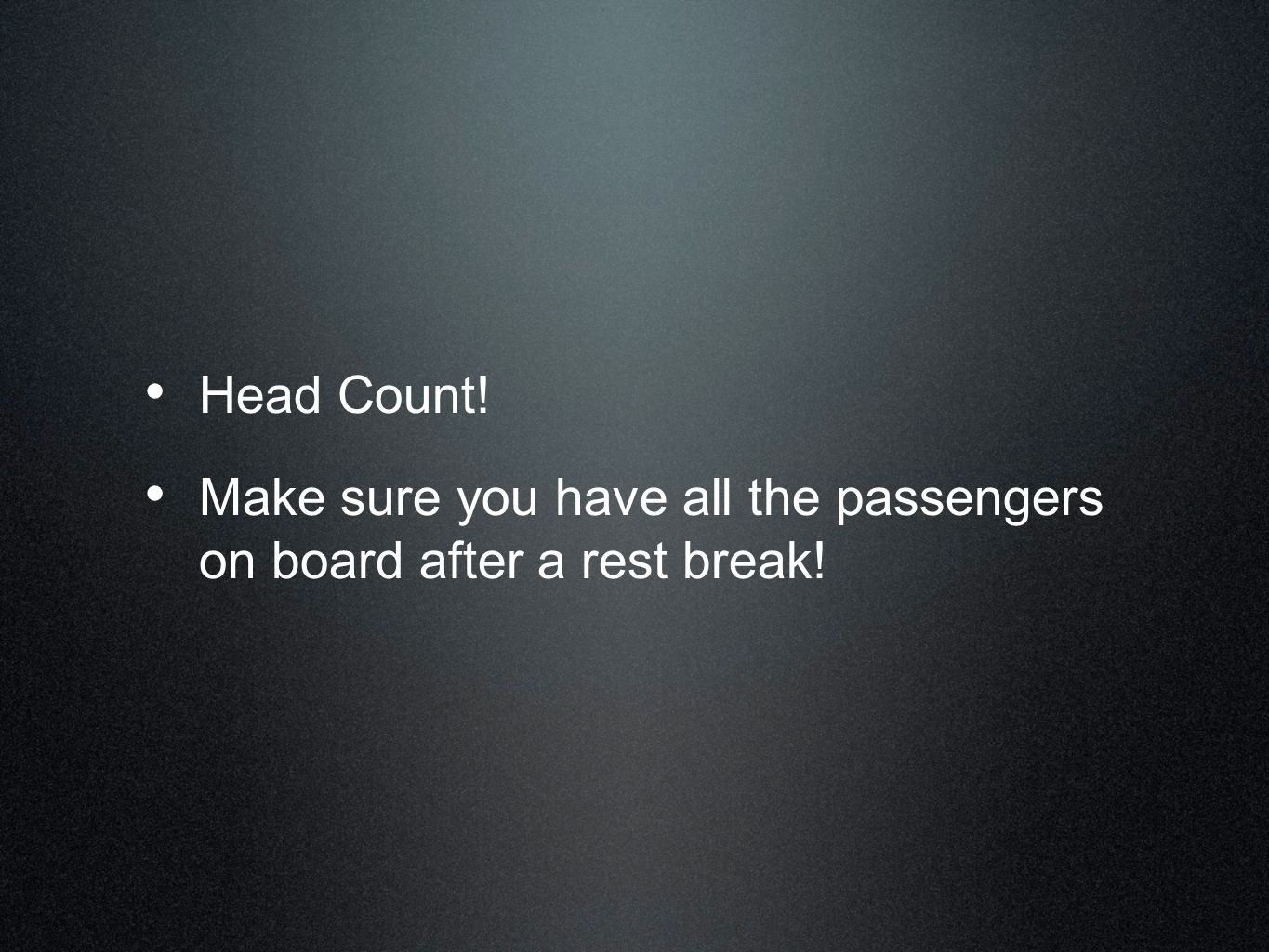 Head Count! Make sure you have all the passengers on board after a rest break!