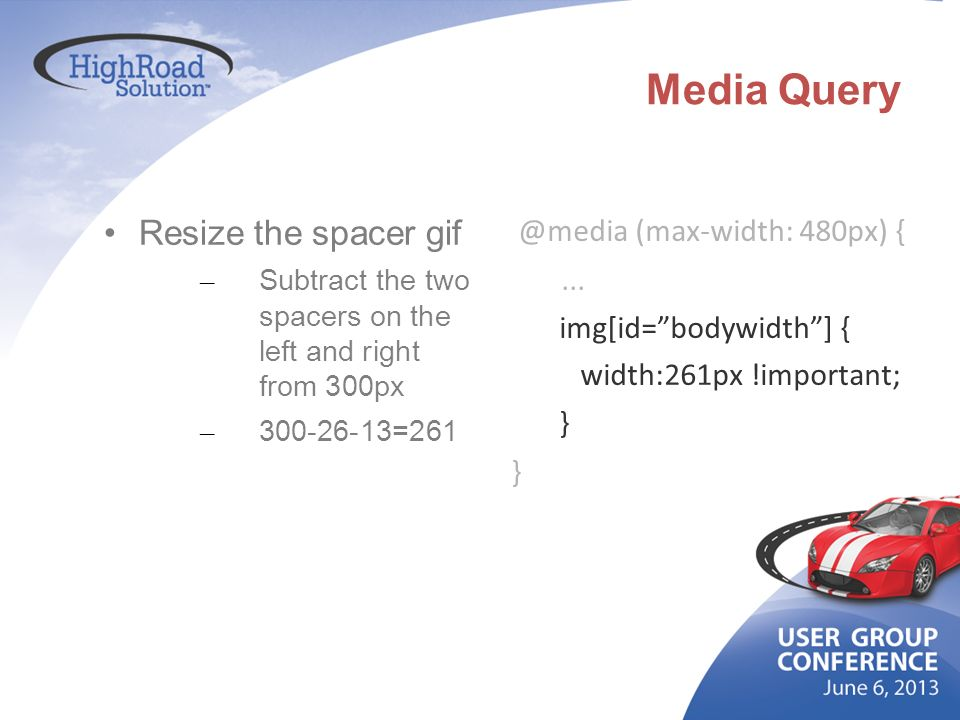 Media Query Resize the spacer gif @media (max-width: 480px) { ...