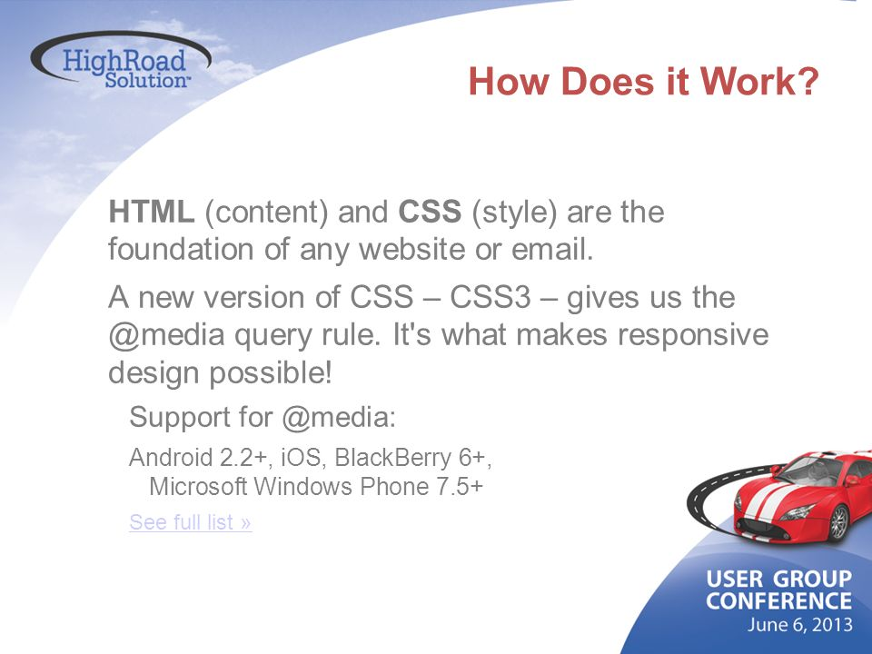 How Does it Work HTML (content) and CSS (style) are the foundation of any website or email.