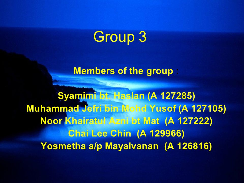 Group 3 Members of the group : Syamimi bt. Haslan (A 127285)