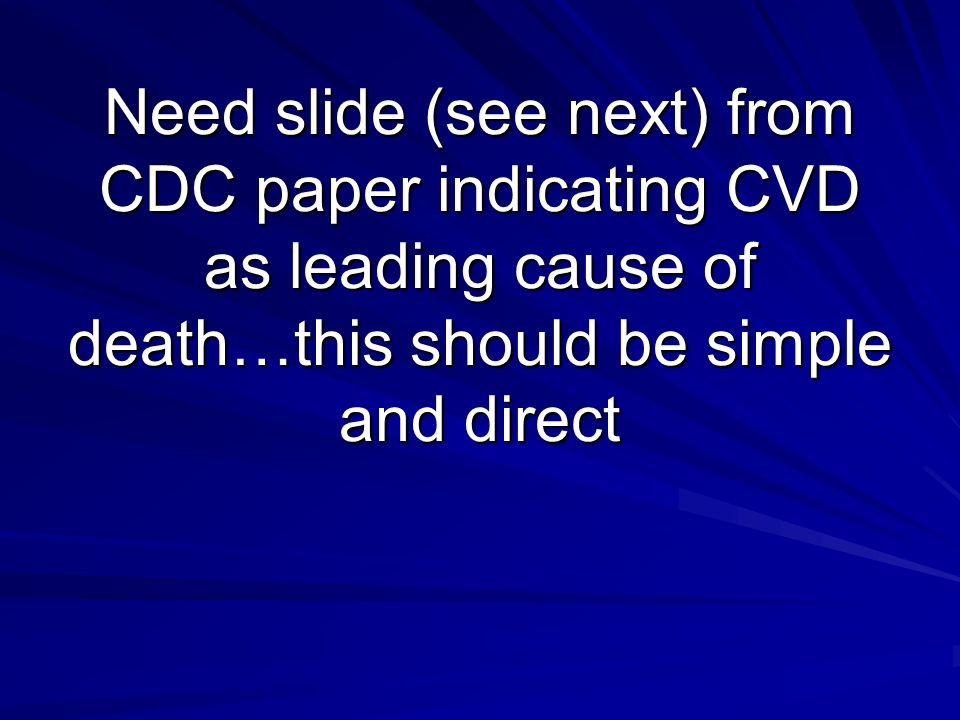 Need slide (see next) from CDC paper indicating CVD as leading cause of death…this should be simple and direct