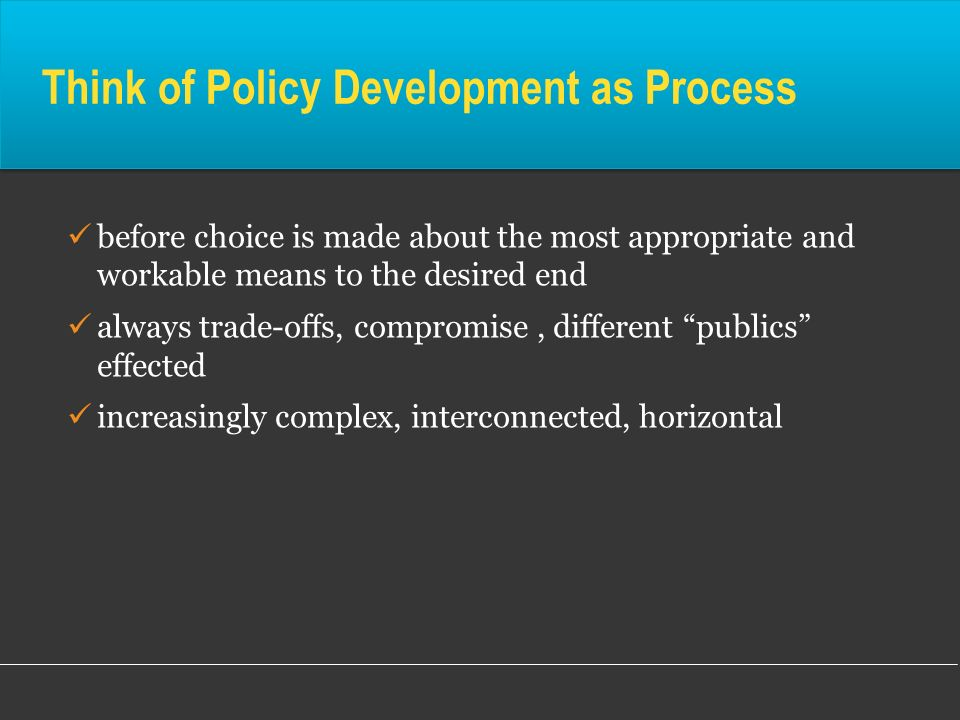 Think of Policy Development as Process