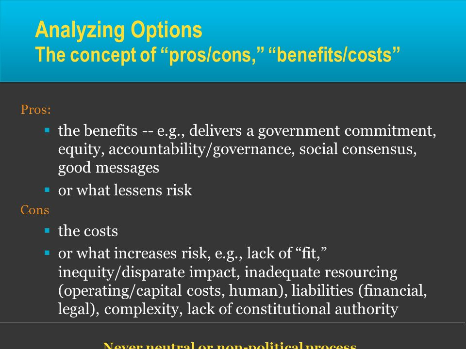 Analyzing Options The concept of pros/cons, benefits/costs