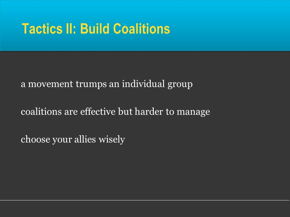 Tactics II: Build Coalitions