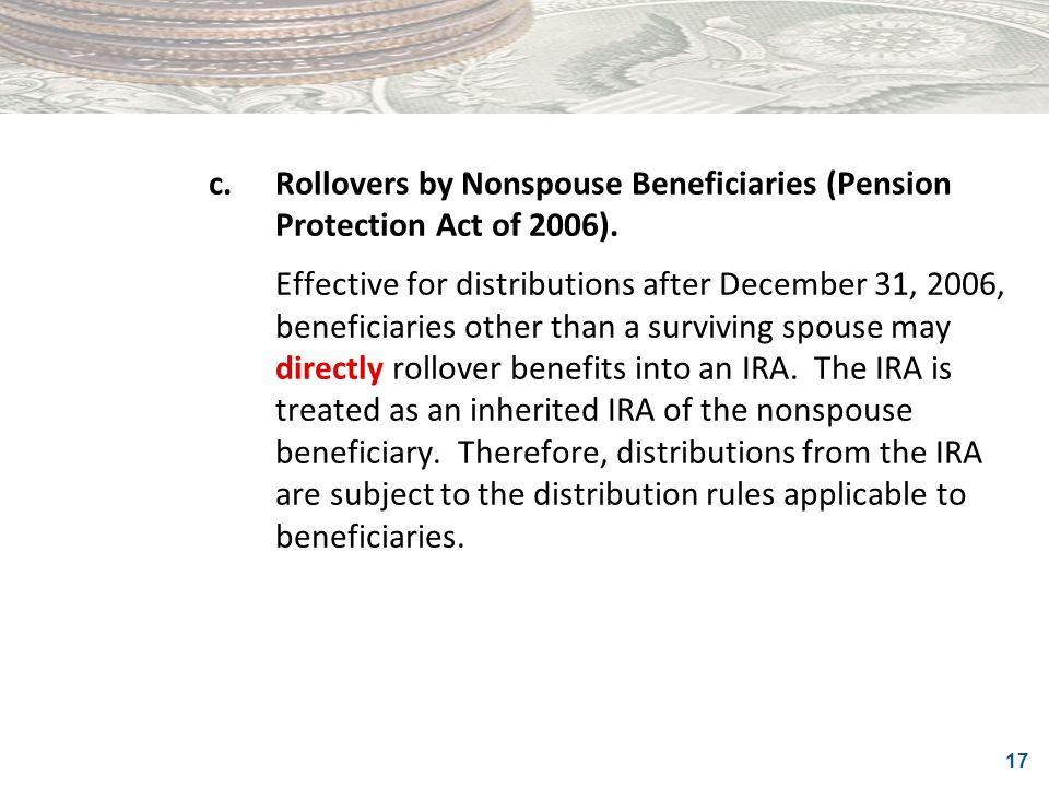 c. Rollovers by Nonspouse Beneficiaries (Pension Protection Act of 2006).