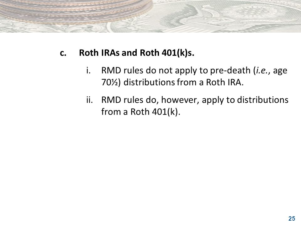 c. Roth IRAs and Roth 401(k)s.