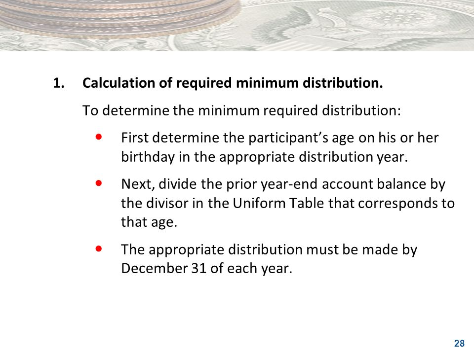 1. Calculation of required minimum distribution.