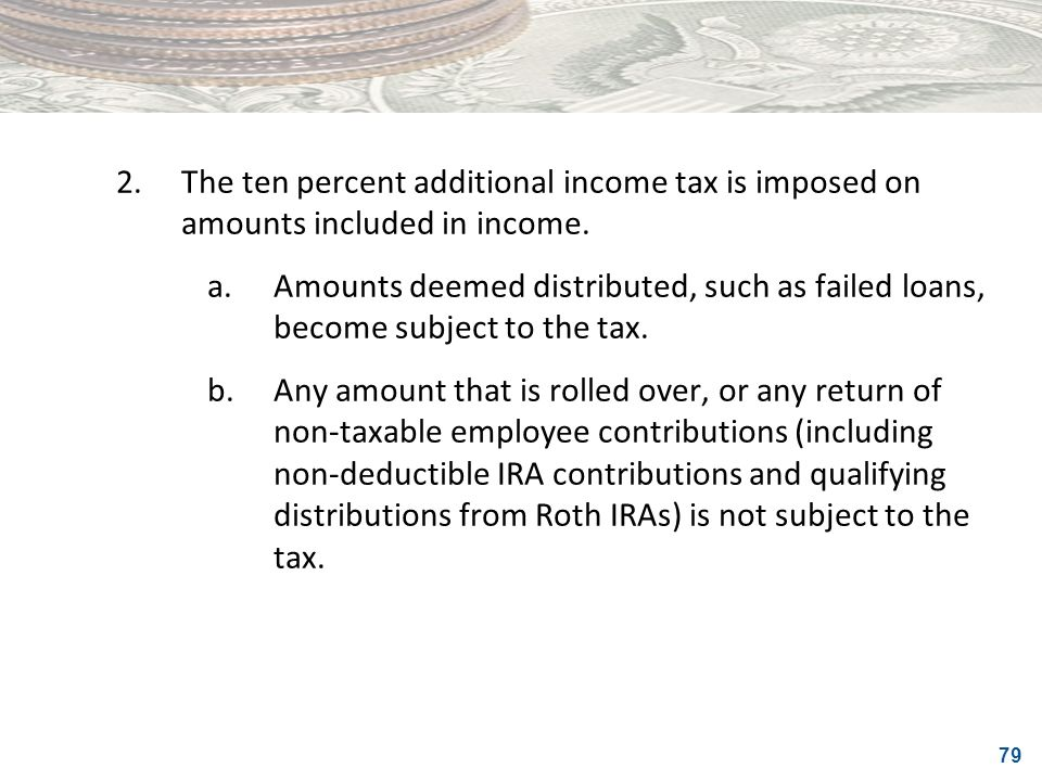 2. The ten percent additional income tax is imposed on amounts included in income.