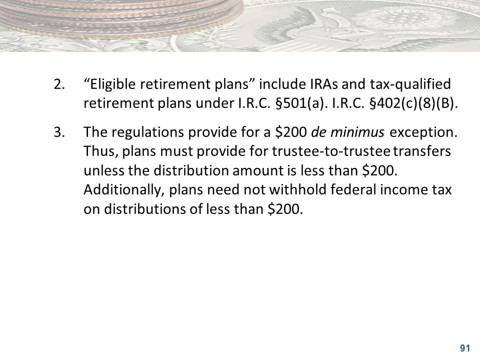 2. Eligible retirement plans include IRAs and tax-qualified retirement plans under I.R.C. §501(a). I.R.C. §402(c)(8)(B).