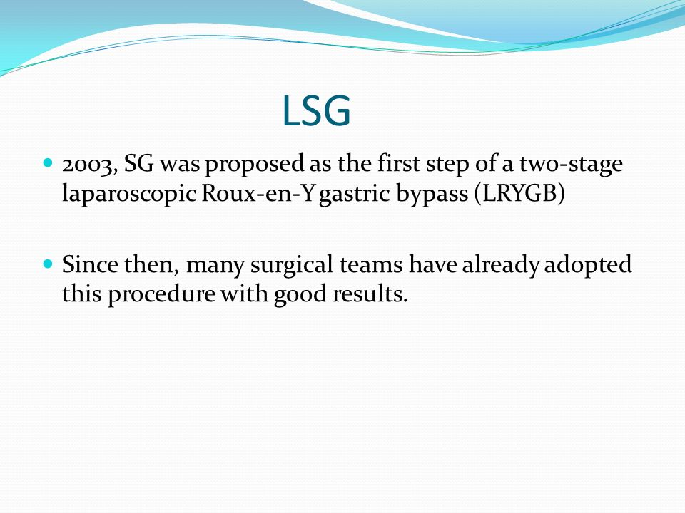 LSG 2003, SG was proposed as the first step of a two-stage laparoscopic Roux-en-Y gastric bypass (LRYGB)
